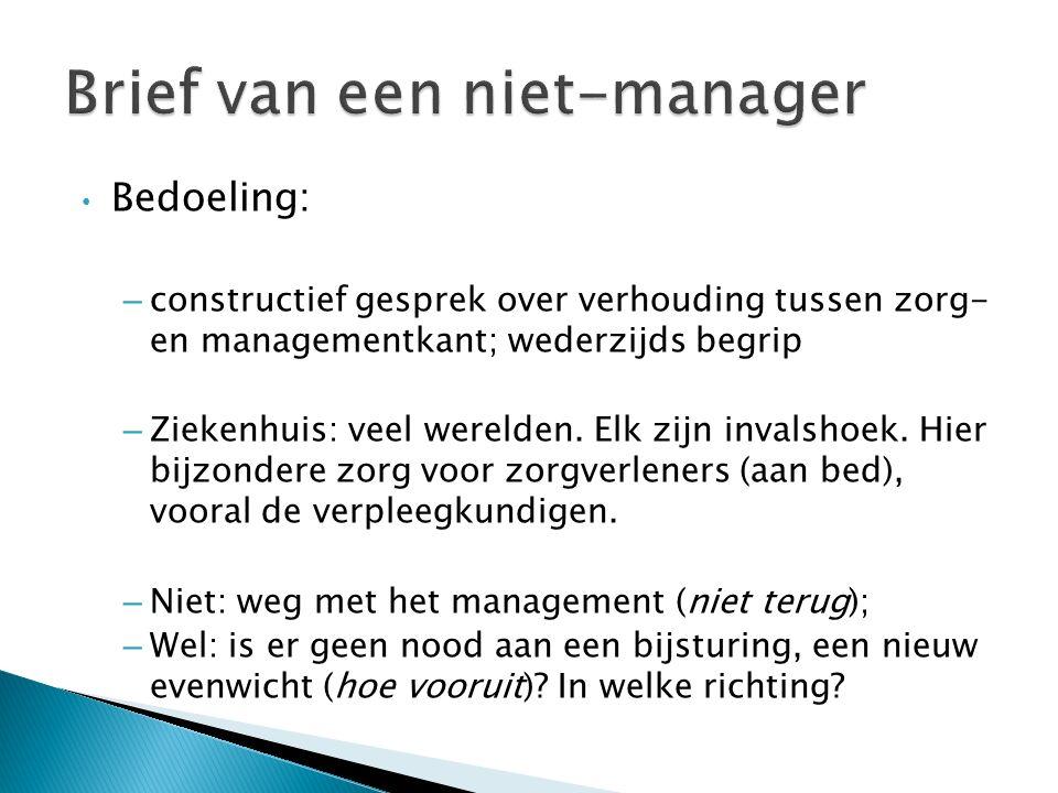 COMMUNITY Raad van Bestuur (beheerders) ----------------------------- CONTROL Directeurs + Managers (Med/Zorg) ----------------------------- CURE Artsen ----------------------------- Organisatieprincipe: specialisatie Sleutelwoord: interventie CARE Verpleegkundigen & verzorgenden ----------------------------- Organisatieprincipe: continuïteit Sleutelwoord: coördinatie