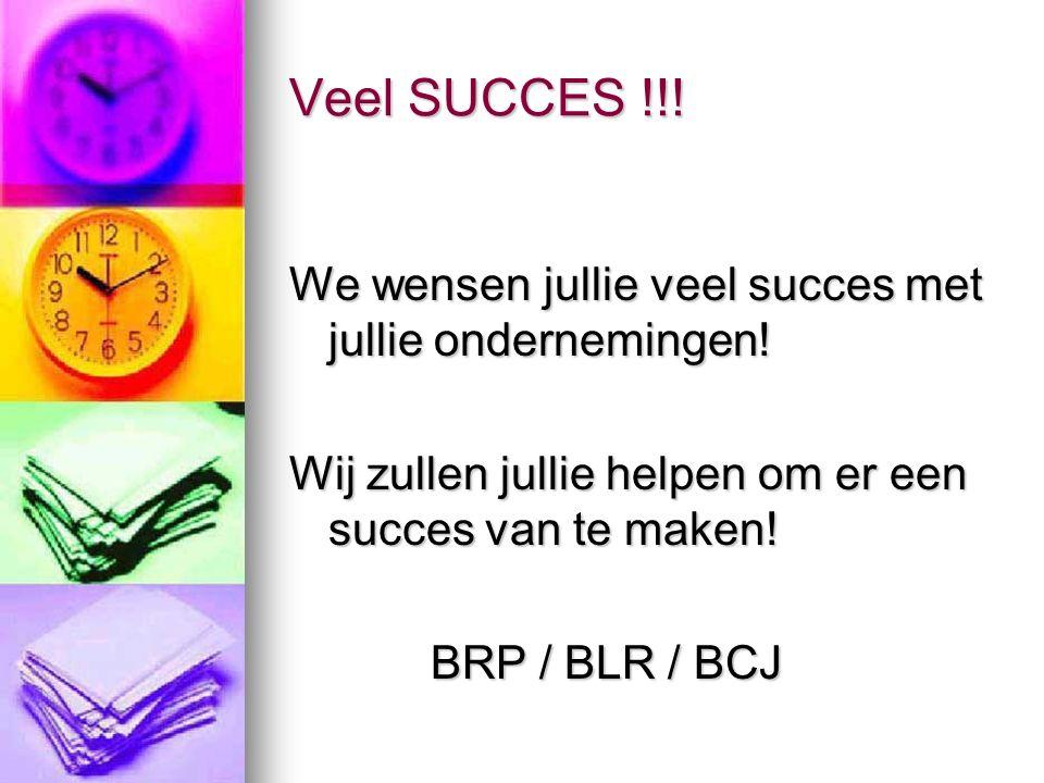 Veel SUCCES !!. We wensen jullie veel succes met jullie ondernemingen.