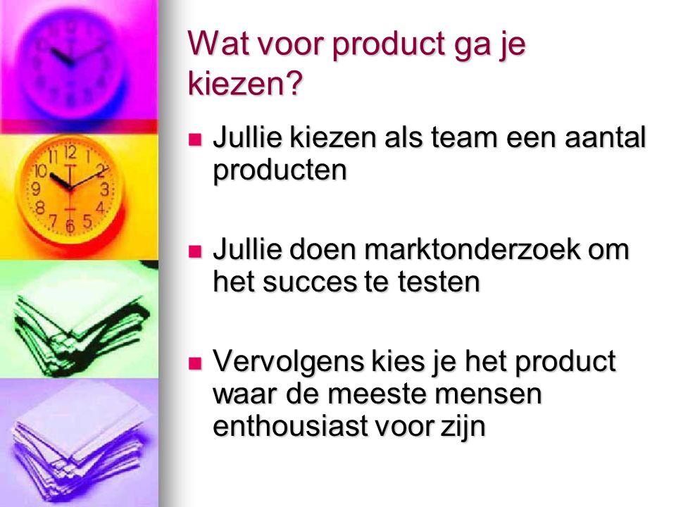 Wat voor product ga je kiezen.