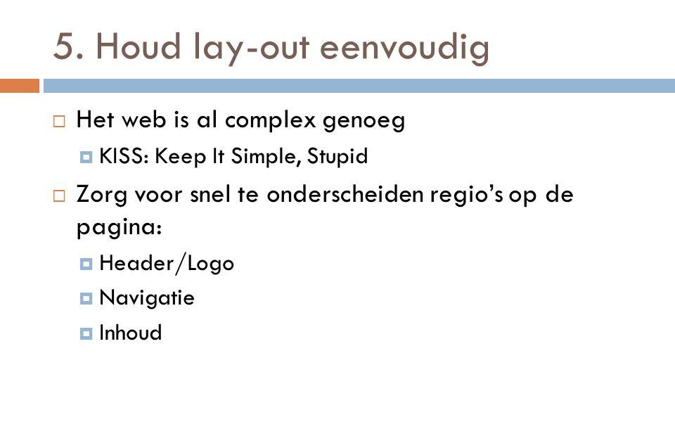 5. Houd lay-out eenvoudig  Het web is al complex genoeg  KISS: Keep It Simple, Stupid  Zorg voor snel te onderscheiden regio's op de pagina:  Head