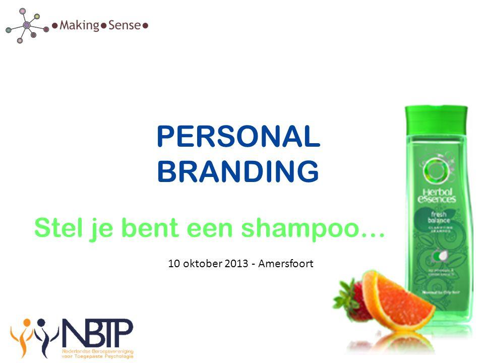 PERSONAL BRANDING Stel je bent een shampoo… 10 oktober 2013 - Amersfoort