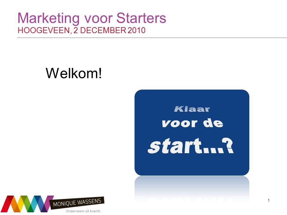 Marketing voor Starters HOOGEVEEN, 2 DECEMBER 2010 Welkom! 1