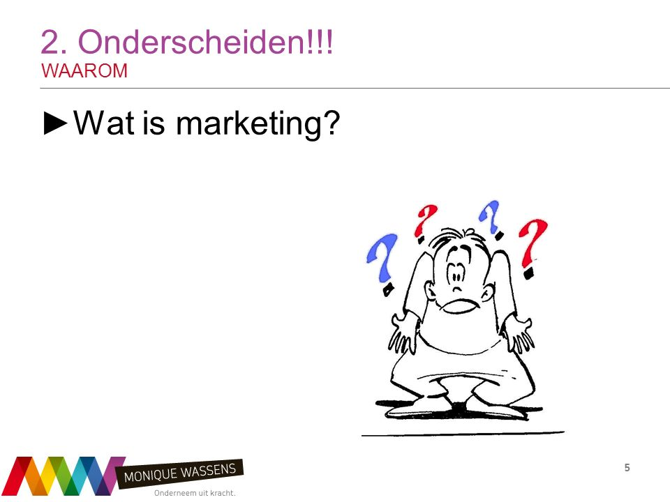 2. Onderscheiden!!! WAAROM ►Wat is marketing 5