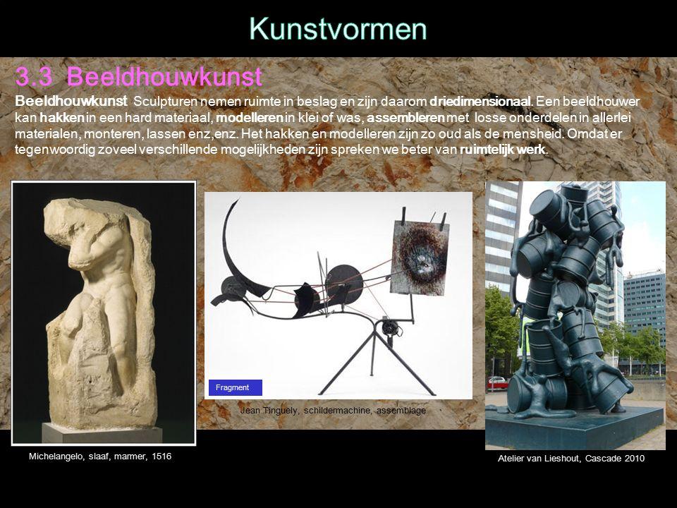 3.3 Beeldhouwkunst Beeldhouwkunst Sculpturen nemen ruimte in beslag en zijn daarom driedimensionaal.