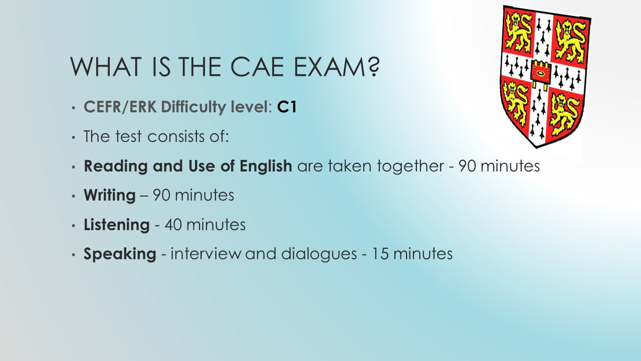 WHAT IS THE CAE EXAM.