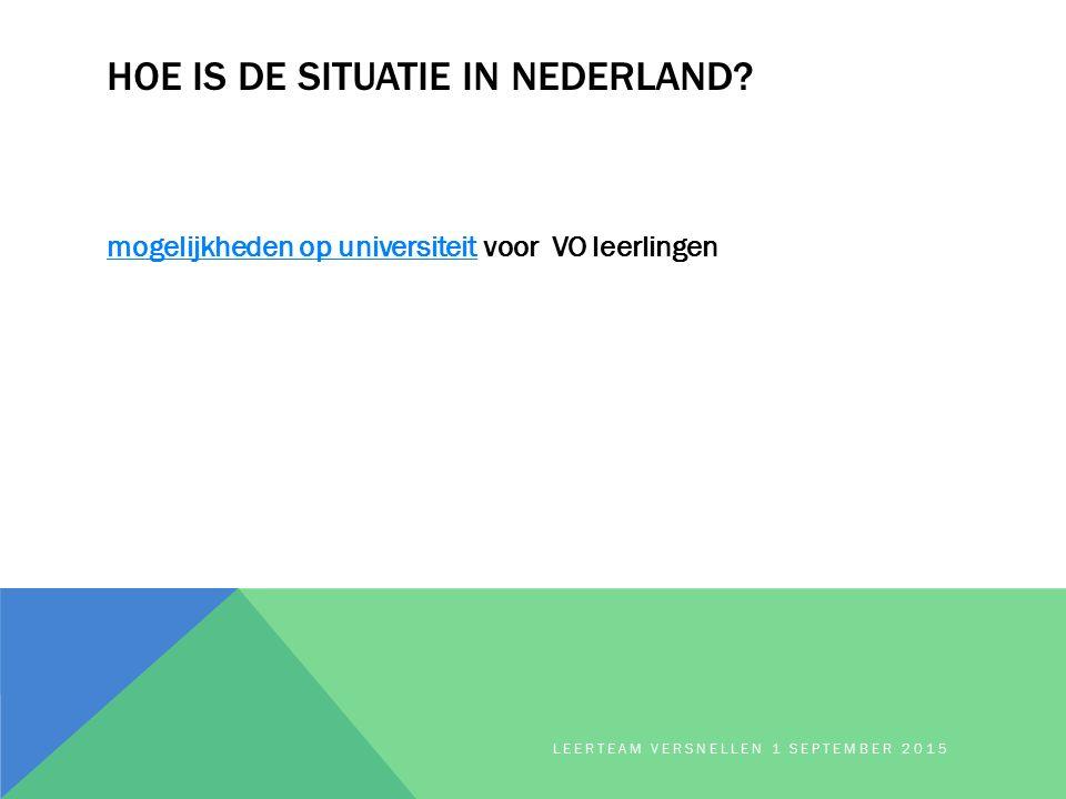 HOE IS DE SITUATIE IN NEDERLAND? mogelijkheden op universiteitmogelijkheden op universiteit voor VO leerlingen LEERTEAM VERSNELLEN 1 SEPTEMBER 2015