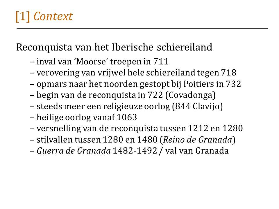 [1] Context Reconquista van het Iberische schiereiland – inval van 'Moorse' troepen in 711 – verovering van vrijwel hele schiereiland tegen 718 – opmars naar het noorden gestopt bij Poitiers in 732 – begin van de reconquista in 722 (Covadonga) – steeds meer een religieuze oorlog (844 Clavijo) – heilige oorlog vanaf 1063 – versnelling van de reconquista tussen 1212 en 1280 – stilvallen tussen 1280 en 1480 (Reino de Granada) – Guerra de Granada 1482-1492 / val van Granada