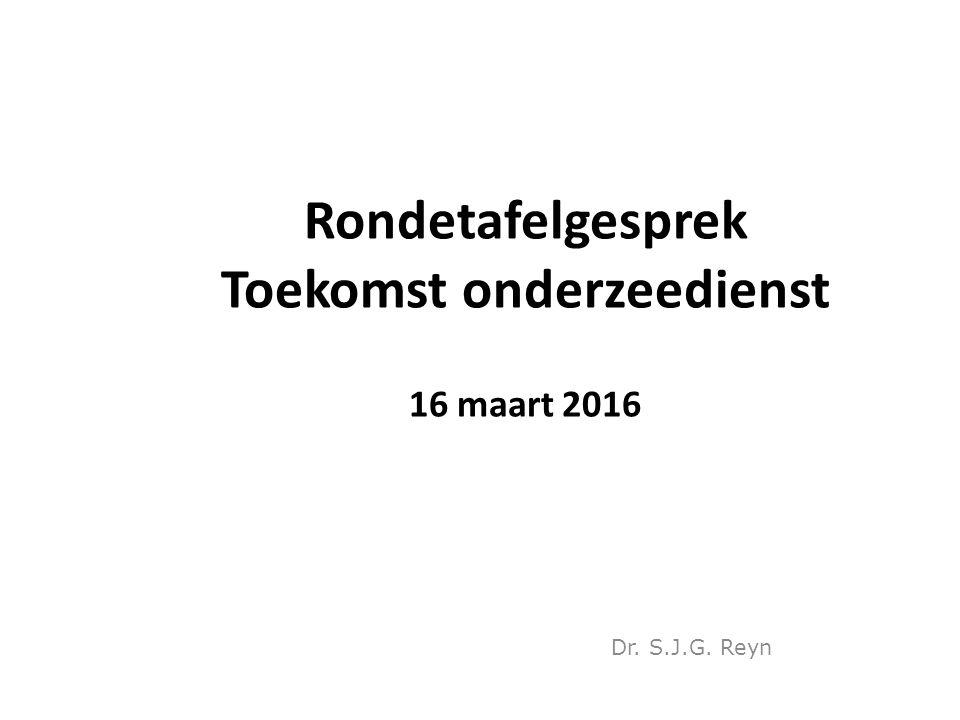 Rondetafelgesprek Toekomst onderzeedienst 16 maart 2016 Dr. S.J.G. Reyn