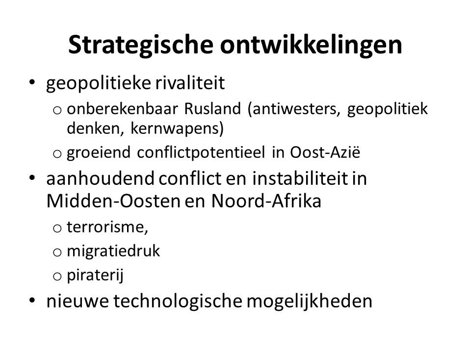 Strategische ontwikkelingen geopolitieke rivaliteit o onberekenbaar Rusland (antiwesters, geopolitiek denken, kernwapens) o groeiend conflictpotentiee