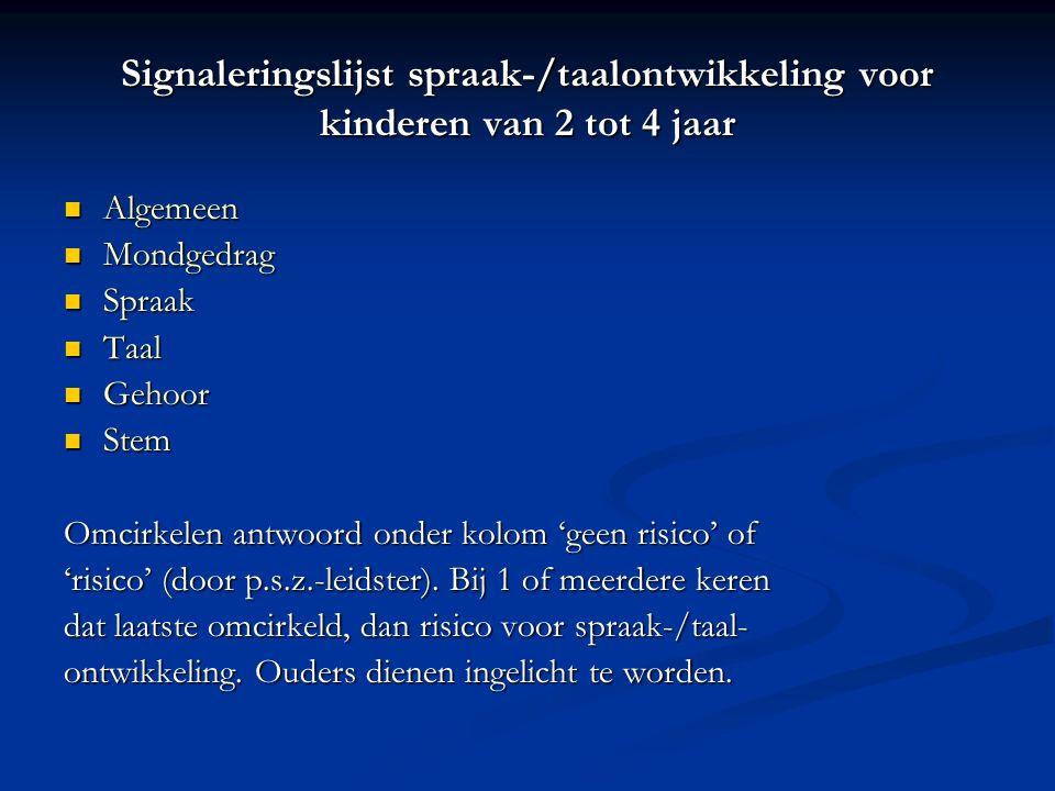 Signaleringslijst spraak-/taalontwikkeling voor kinderen van 2 tot 4 jaar Algemeen Algemeen Mondgedrag Mondgedrag Spraak Spraak Taal Taal Gehoor Gehoo