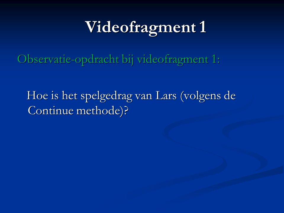 Videofragment 1 Observatie-opdracht bij videofragment 1: Hoe is het spelgedrag van Lars (volgens de Continue methode)? Hoe is het spelgedrag van Lars