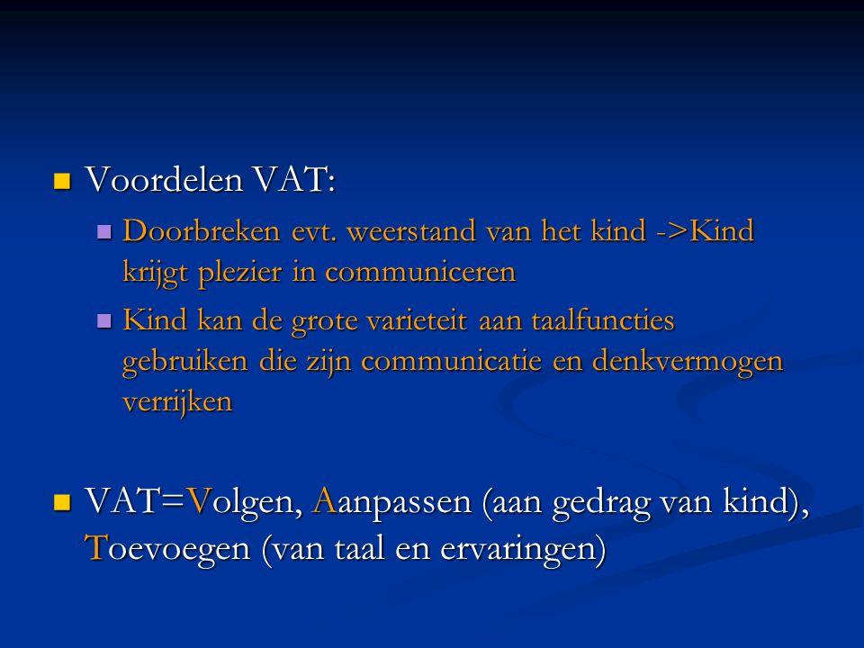 Voordelen VAT: Voordelen VAT: Doorbreken evt. weerstand van het kind ->Kind krijgt plezier in communiceren Doorbreken evt. weerstand van het kind ->Ki