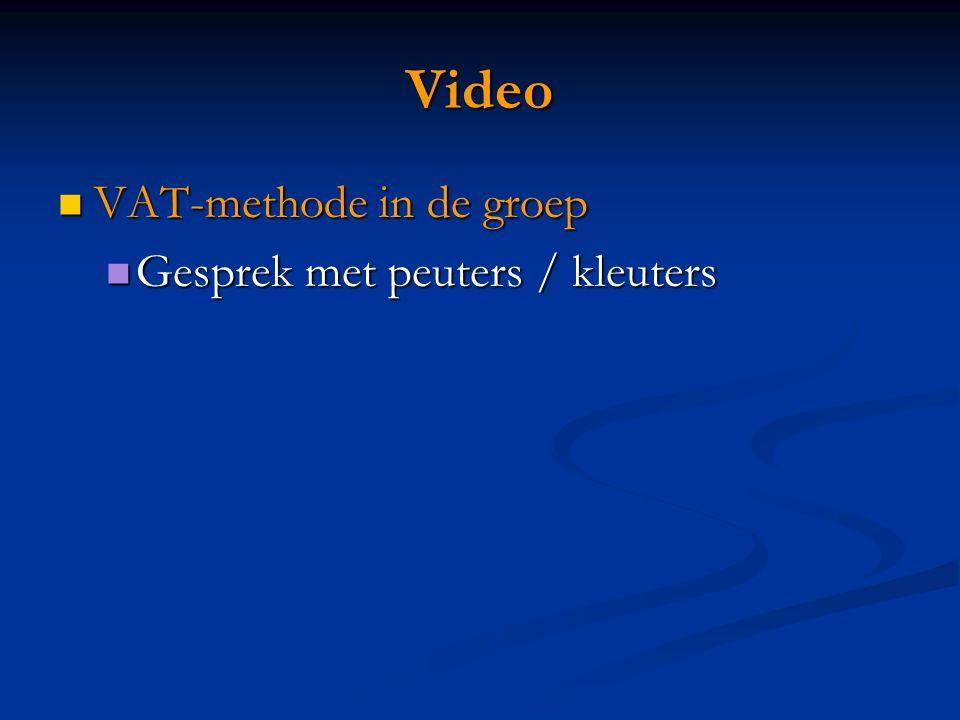 Video VAT-methode in de groep VAT-methode in de groep Gesprek met peuters / kleuters Gesprek met peuters / kleuters