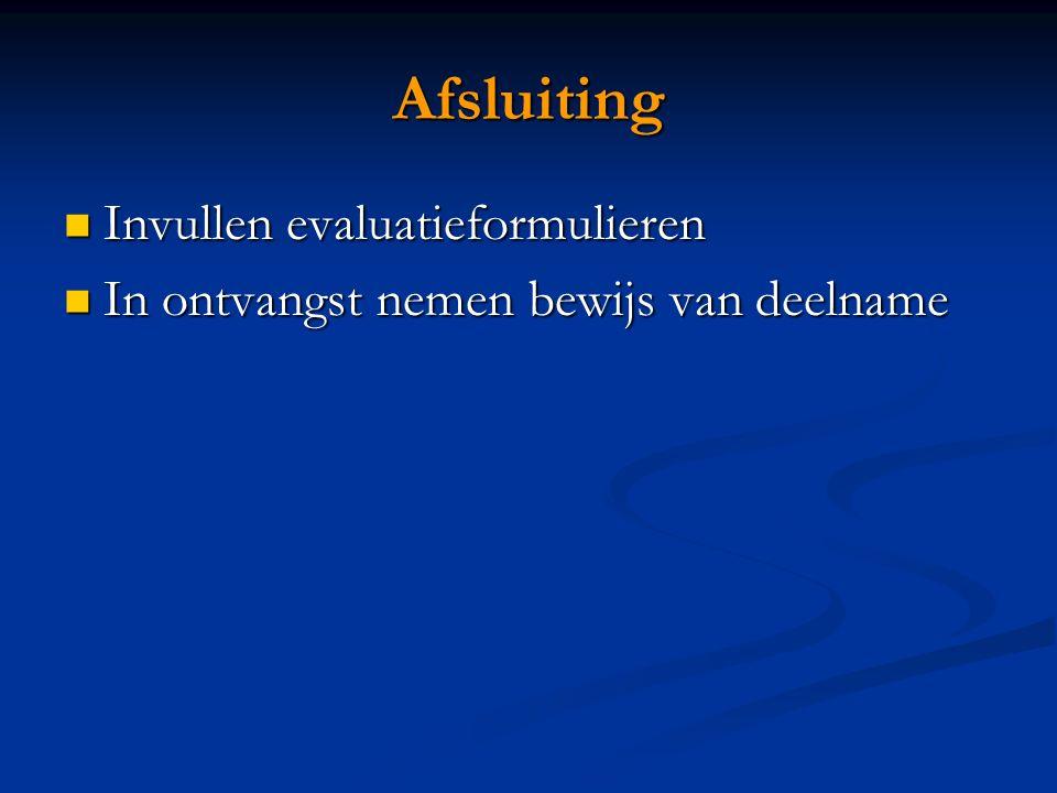 Afsluiting Invullen evaluatieformulieren Invullen evaluatieformulieren In ontvangst nemen bewijs van deelname In ontvangst nemen bewijs van deelname
