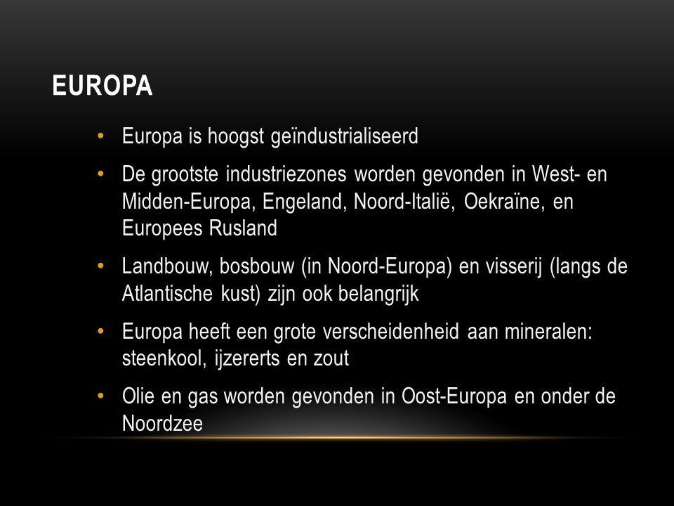 EUROPA Europa is hoogst geïndustrialiseerd De grootste industriezones worden gevonden in West- en Midden-Europa, Engeland, Noord-Italië, Oekraïne, en