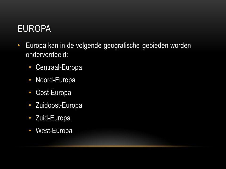 EUROPA Europa kan in de volgende geografische gebieden worden onderverdeeld: Centraal-Europa Noord-Europa Oost-Europa Zuidoost-Europa Zuid-Europa West