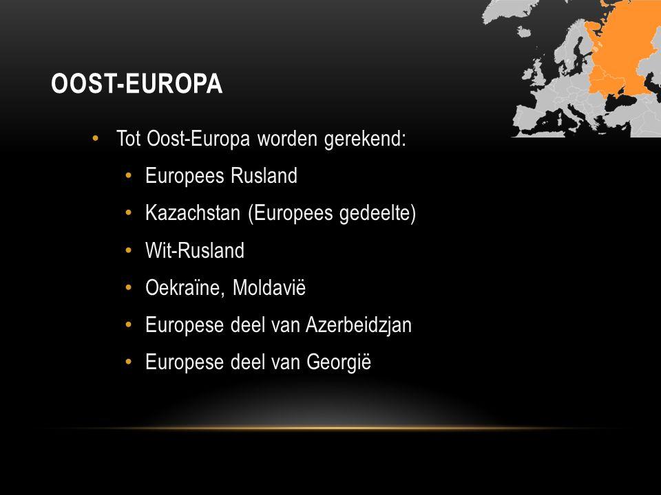 OOST-EUROPA Tot Oost-Europa worden gerekend: Europees Rusland Kazachstan (Europees gedeelte) Wit-Rusland Oekraïne, Moldavië Europese deel van Azerbeid