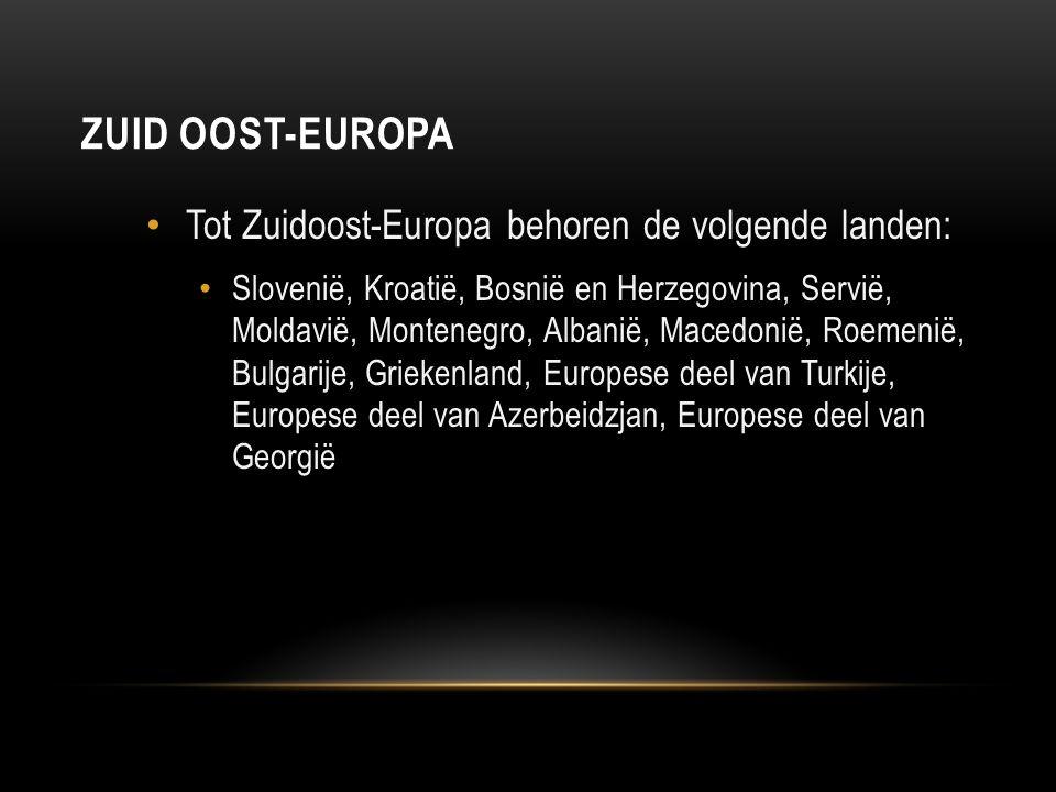 ZUID OOST-EUROPA Tot Zuidoost-Europa behoren de volgende landen: Slovenië, Kroatië, Bosnië en Herzegovina, Servië, Moldavië, Montenegro, Albanië, Mace