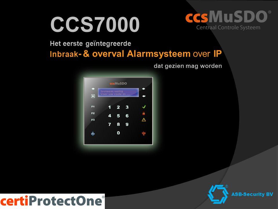 CCS7000 Het eerste geïntegreerde Inbraak - & overval Alarmsysteem over IP dat gezien mag worden ASB-Security BV ®