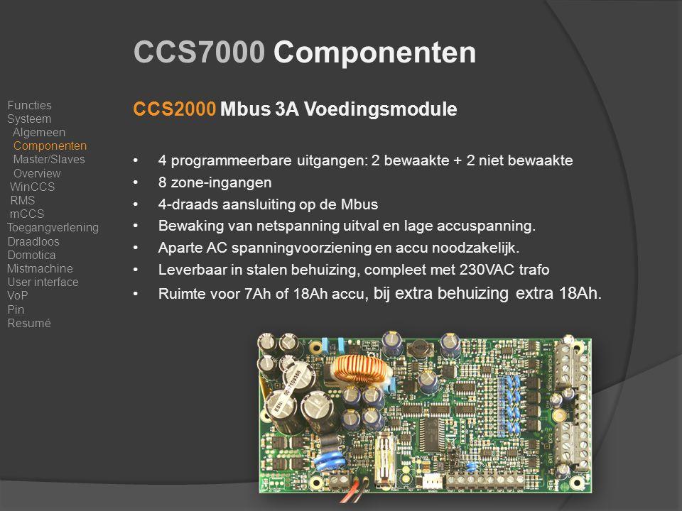 CCS2000 Mbus 3A Voedingsmodule 4 programmeerbare uitgangen: 2 bewaakte + 2 niet bewaakte 8 zone-ingangen 4-draads aansluiting op de Mbus Bewaking van netspanning uitval en lage accuspanning.