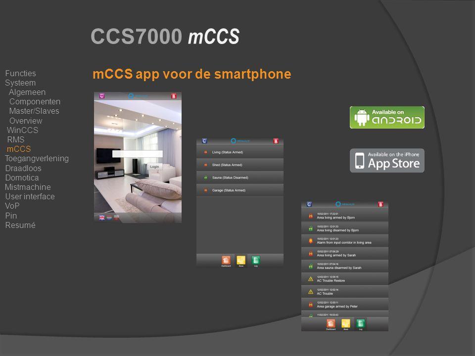 CCS7000 mCCS mCCS app voor de smartphone Functies Systeem Algemeen Componenten Master/Slaves Overview WinCCS RMS mCCS Toegangverlening Draadloos Domotica Mistmachine User interface VoP Pin Resumé