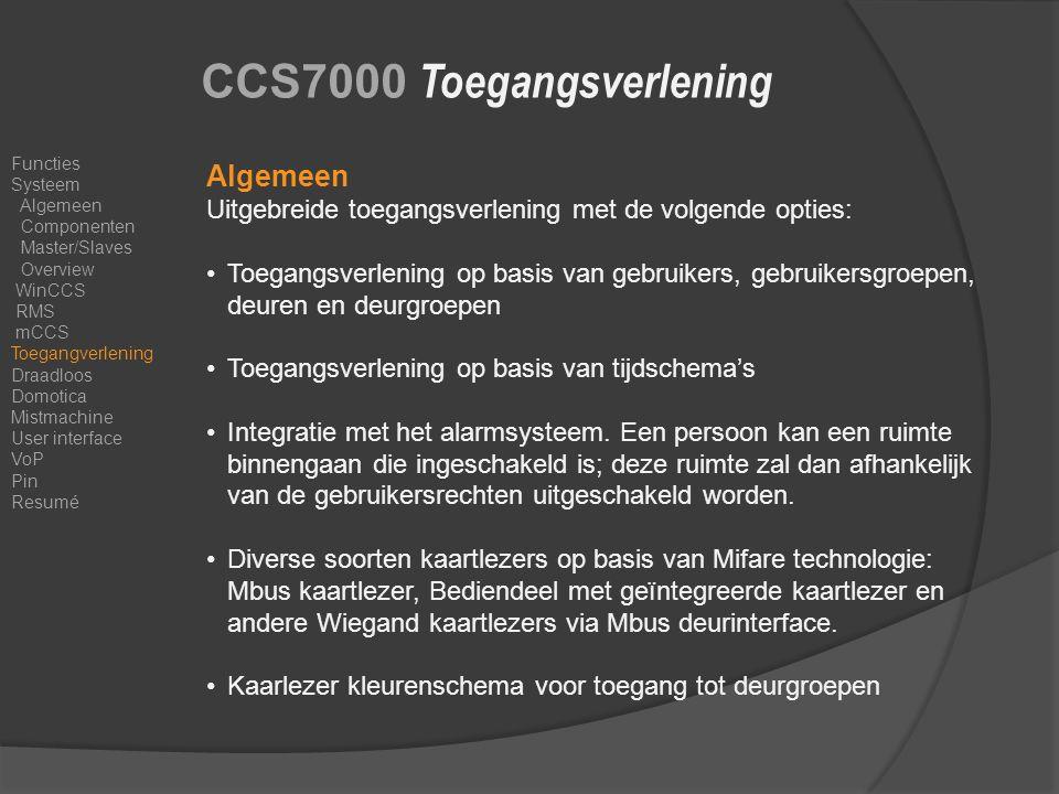 CCS7000 Toegangsverlening Algemeen Uitgebreide toegangsverlening met de volgende opties: Toegangsverlening op basis van gebruikers, gebruikersgroepen, deuren en deurgroepen Toegangsverlening op basis van tijdschema's Integratie met het alarmsysteem.