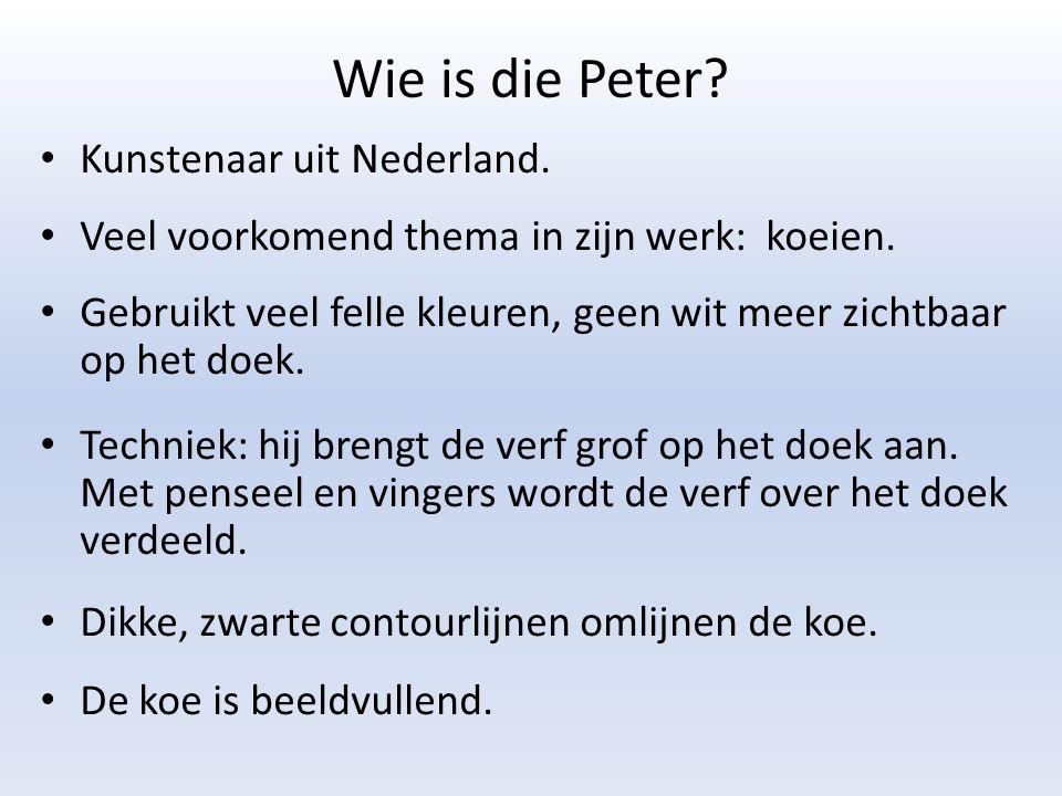 Wie is die Peter. Kunstenaar uit Nederland. Veel voorkomend thema in zijn werk: koeien.
