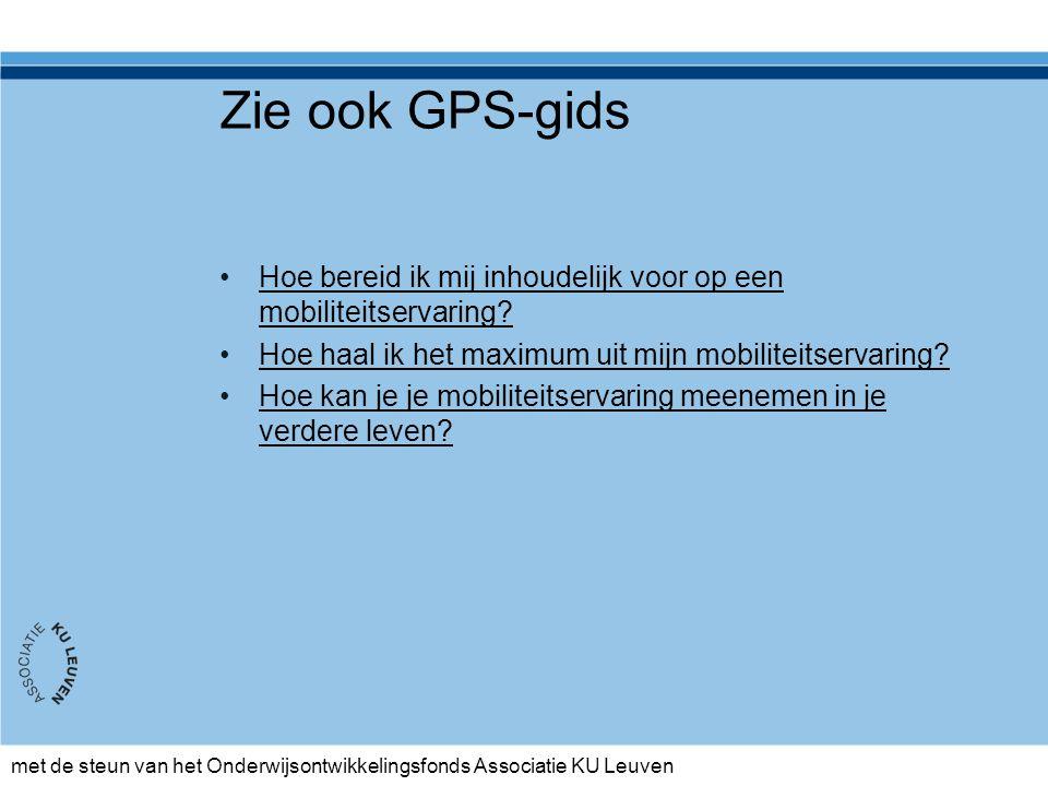 met de steun van het Onderwijsontwikkelingsfonds Associatie KU Leuven Zie ook GPS-gids Hoe bereid ik mij inhoudelijk voor op een mobiliteitservaring?Hoe bereid ik mij inhoudelijk voor op een mobiliteitservaring.