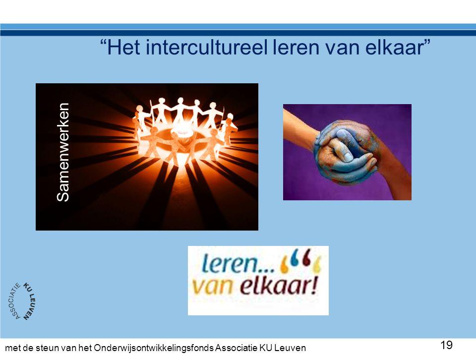 met de steun van het Onderwijsontwikkelingsfonds Associatie KU Leuven Het intercultureel leren van elkaar 19 Samenwerken
