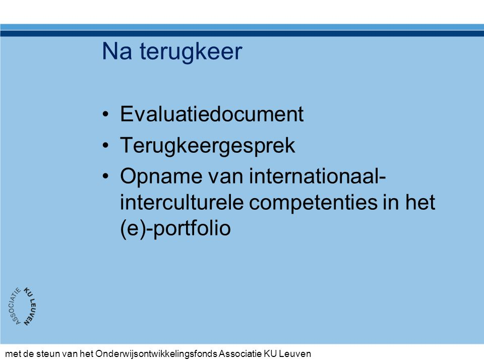 met de steun van het Onderwijsontwikkelingsfonds Associatie KU Leuven Na terugkeer Evaluatiedocument Terugkeergesprek Opname van internationaal- interculturele competenties in het (e)-portfolio