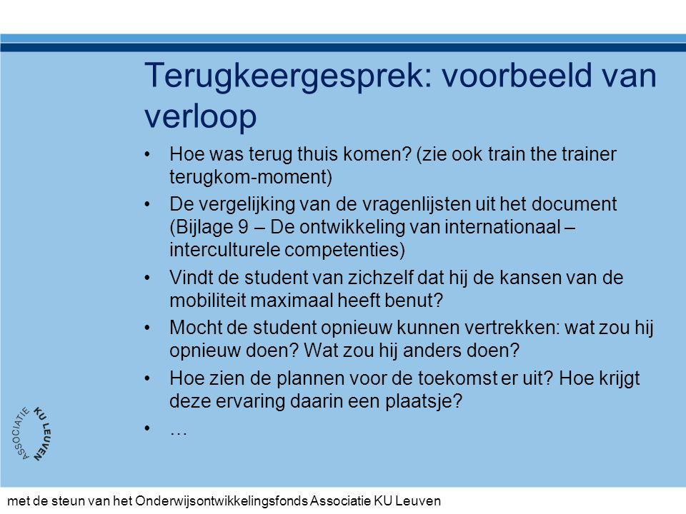 met de steun van het Onderwijsontwikkelingsfonds Associatie KU Leuven Terugkeergesprek: voorbeeld van verloop Hoe was terug thuis komen.