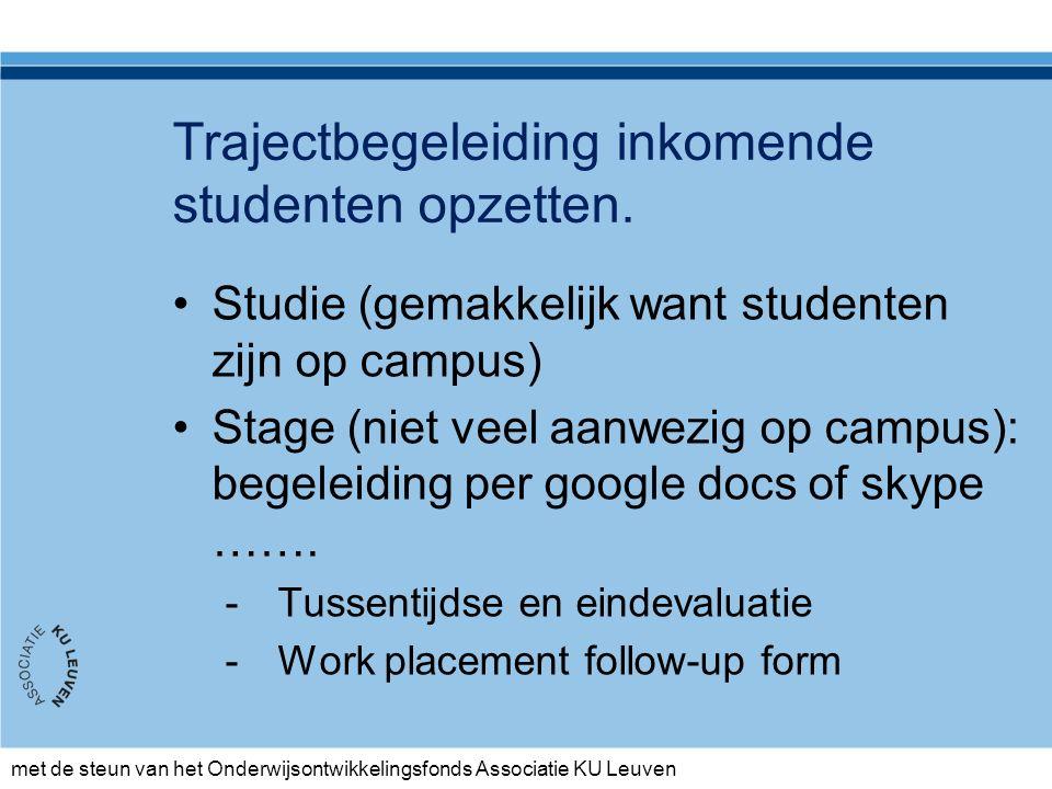met de steun van het Onderwijsontwikkelingsfonds Associatie KU Leuven Trajectbegeleiding inkomende studenten opzetten.