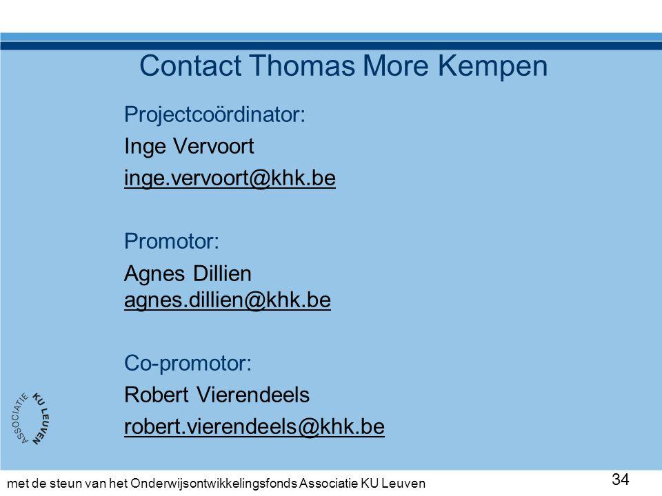 met de steun van het Onderwijsontwikkelingsfonds Associatie KU Leuven Contact Thomas More Kempen Projectcoördinator: Inge Vervoort inge.vervoort@khk.be Promotor: Agnes Dillien agnes.dillien@khk.be agnes.dillien@khk.be Co-promotor: Robert Vierendeels robert.vierendeels@khk.be 34