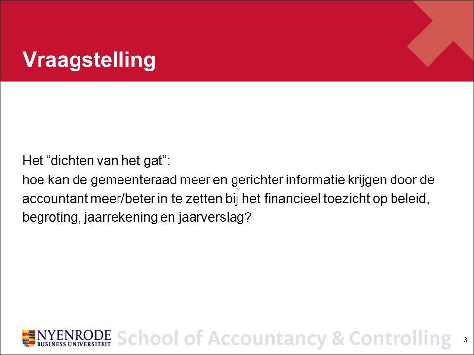 3 Vraagstelling Het dichten van het gat : hoe kan de gemeenteraad meer en gerichter informatie krijgen door de accountant meer/beter in te zetten bij het financieel toezicht op beleid, begroting, jaarrekening en jaarverslag
