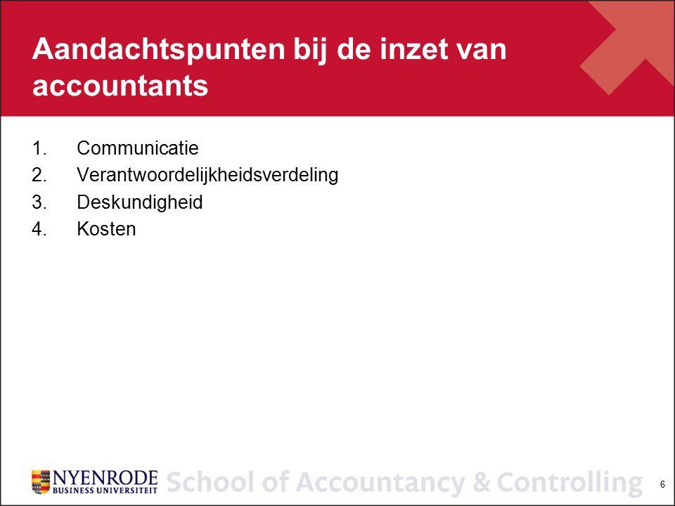 6 Aandachtspunten bij de inzet van accountants 1.Communicatie 2.Verantwoordelijkheidsverdeling 3.Deskundigheid 4.Kosten