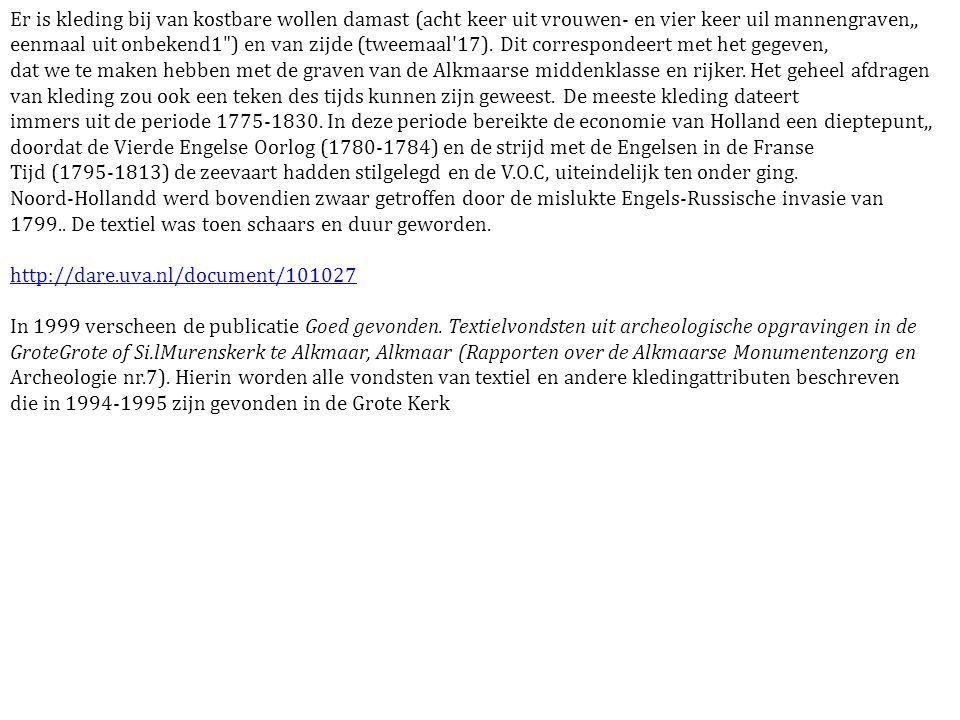 Er is kleding bij van kostbare wollen damast (acht keer uit vrouwen- en vier keer uil mannengraven,, eenmaal uit onbekend1 ) en van zijde (tweemaal 17).