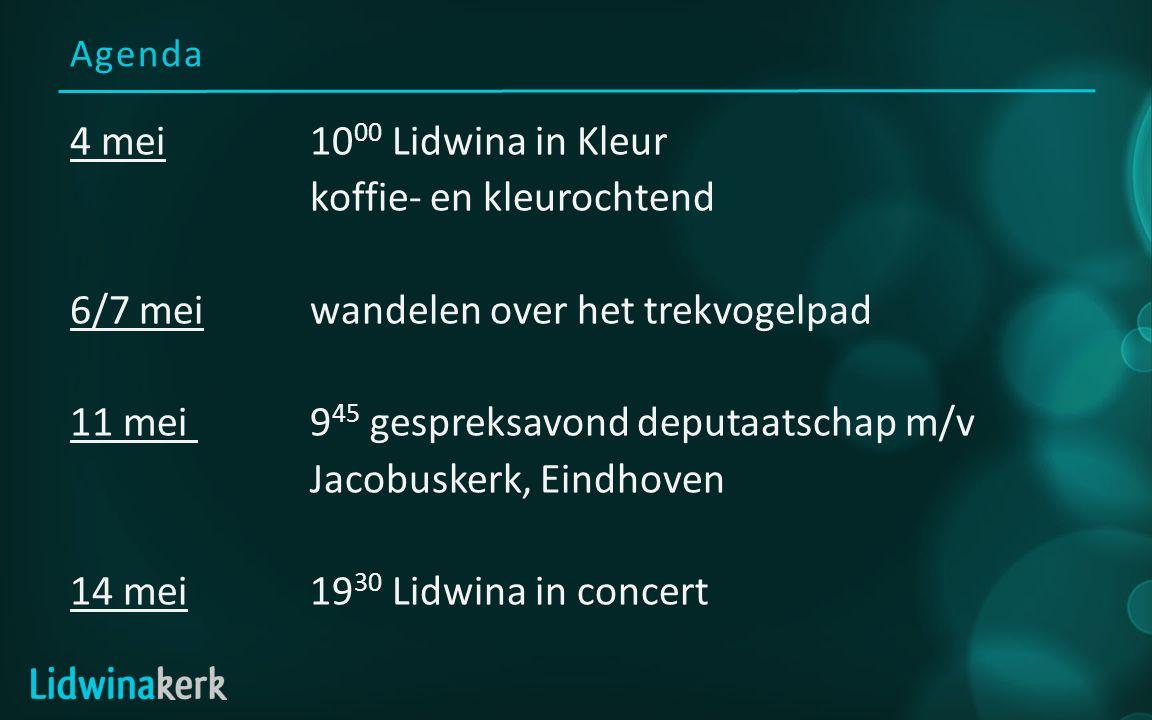 Agenda 4 mei10 00 Lidwina in Kleur koffie- en kleurochtend 6/7 meiwandelen over het trekvogelpad 11 mei 9 45 gespreksavond deputaatschap m/v Jacobuskerk, Eindhoven 14 mei19 30 Lidwina in concert