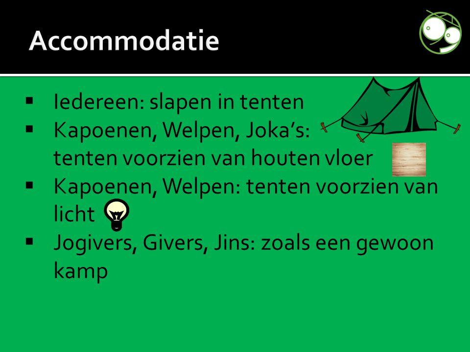  Iedereen: slapen in tenten  Kapoenen, Welpen, Joka's: tenten voorzien van houten vloer  Kapoenen, Welpen: tenten voorzien van licht  Jogivers, Givers, Jins: zoals een gewoon kamp