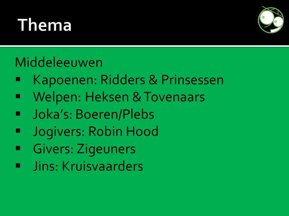 Middeleeuwen  Kapoenen: Ridders & Prinsessen  Welpen: Heksen & Tovenaars  Joka's: Boeren/Plebs  Jogivers: Robin Hood  Givers: Zigeuners  Jins: Kruisvaarders