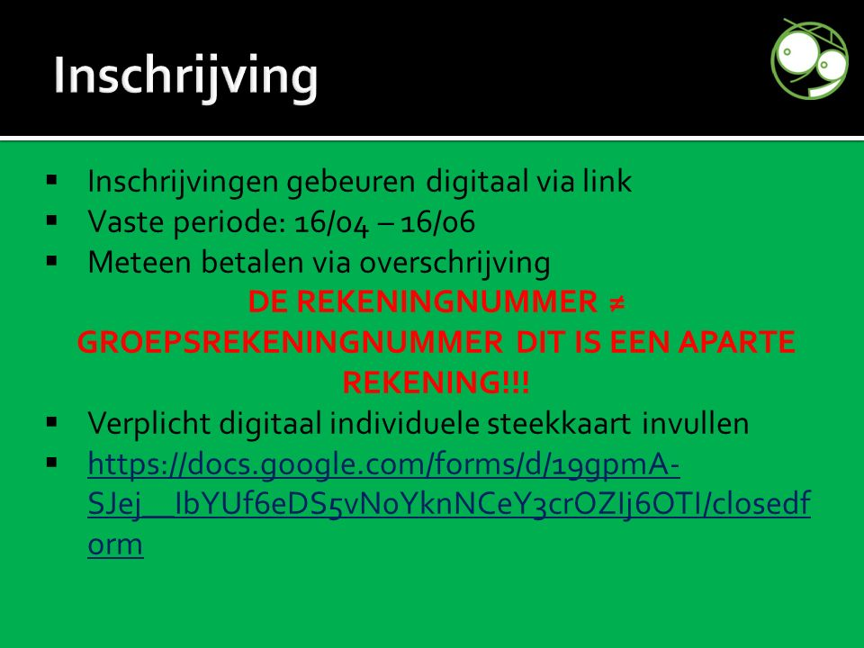  Inschrijvingen gebeuren digitaal via link  Vaste periode: 16/04 – 16/06  Meteen betalen via overschrijving DE REKENINGNUMMER ≠ GROEPSREKENINGNUMMER DIT IS EEN APARTE REKENING!!.
