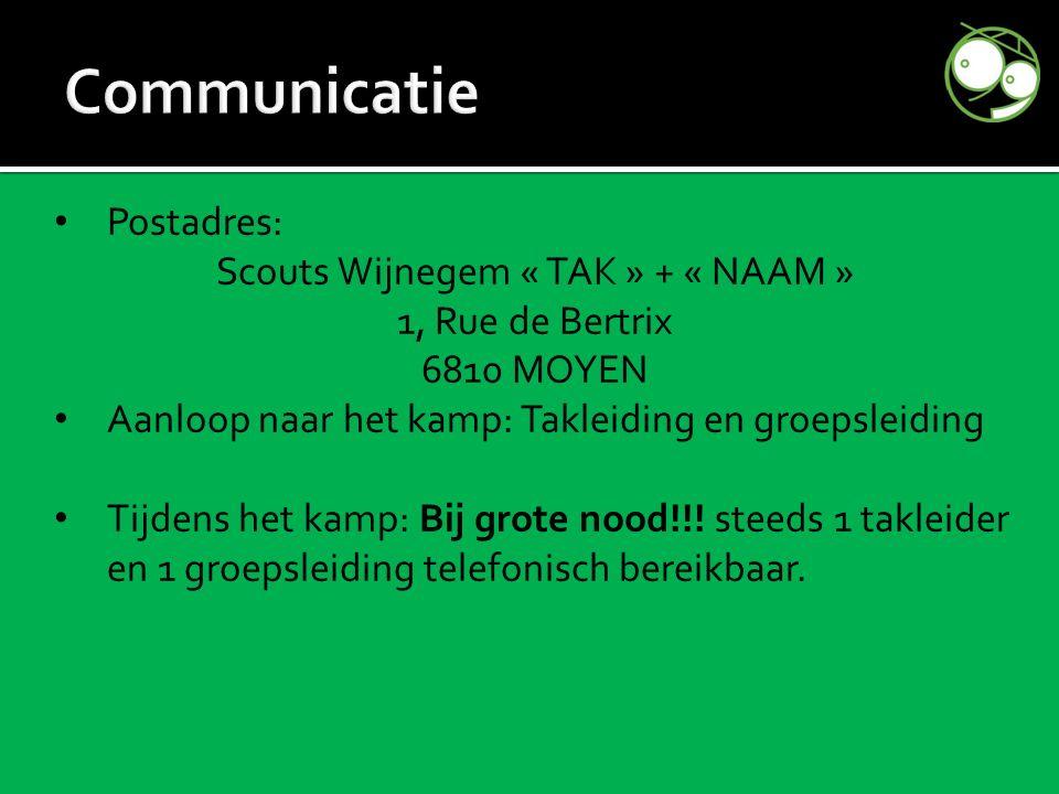 Postadres: Scouts Wijnegem « TAK » + « NAAM » 1, Rue de Bertrix 6810 MOYEN Aanloop naar het kamp: Takleiding en groepsleiding Tijdens het kamp: Bij grote nood!!.