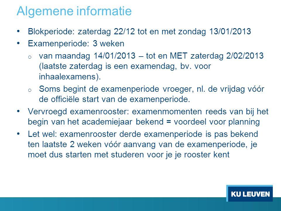 Algemene informatie Blokperiode: zaterdag 22/12 tot en met zondag 13/01/2013 Examenperiode: 3 weken o van maandag 14/01/2013 – tot en MET zaterdag 2/02/2013 (laatste zaterdag is een examendag, bv.