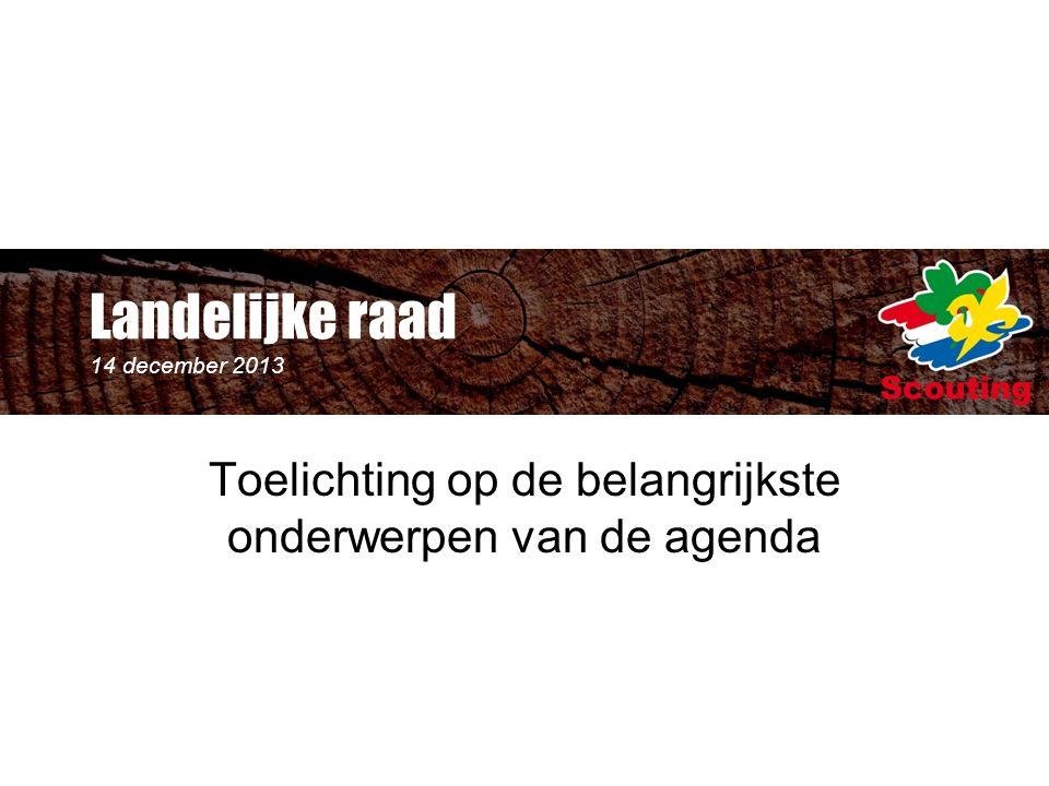 Landelijke raad 14 december 2013 Toelichting op de belangrijkste onderwerpen van de agenda