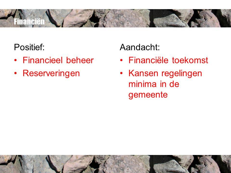 Financiën Positief: Financieel beheer Reserveringen Aandacht: Financiële toekomst Kansen regelingen minima in de gemeente