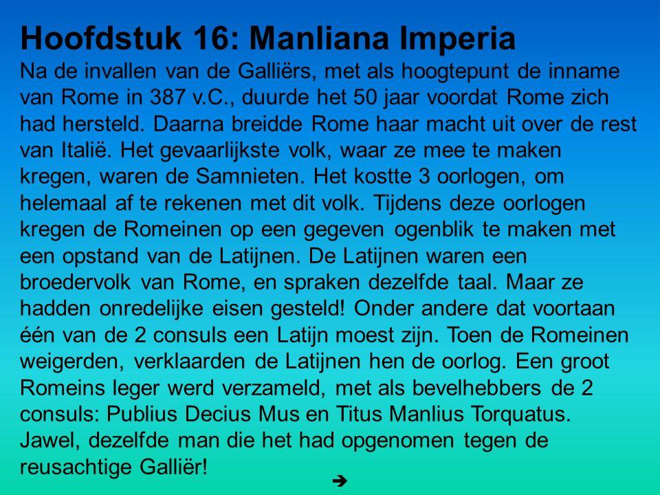 Hoofdstuk 16: Manliana Imperia Na de invallen van de Galliërs, met als hoogtepunt de inname van Rome in 387 v.C., duurde het 50 jaar voordat Rome zich had hersteld.