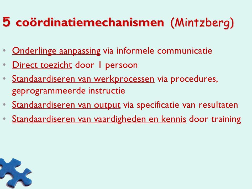 2 fundamentele organisatievoorwaarden (Mintzberg) Arbeidsverdeling: verdeling van het werk in verschillende taken De coördinatie van deze taken