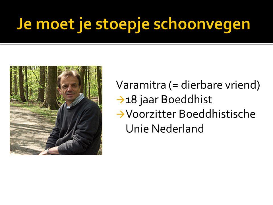 Varamitra (= dierbare vriend)  18 jaar Boeddhist  Voorzitter Boeddhistische Unie Nederland
