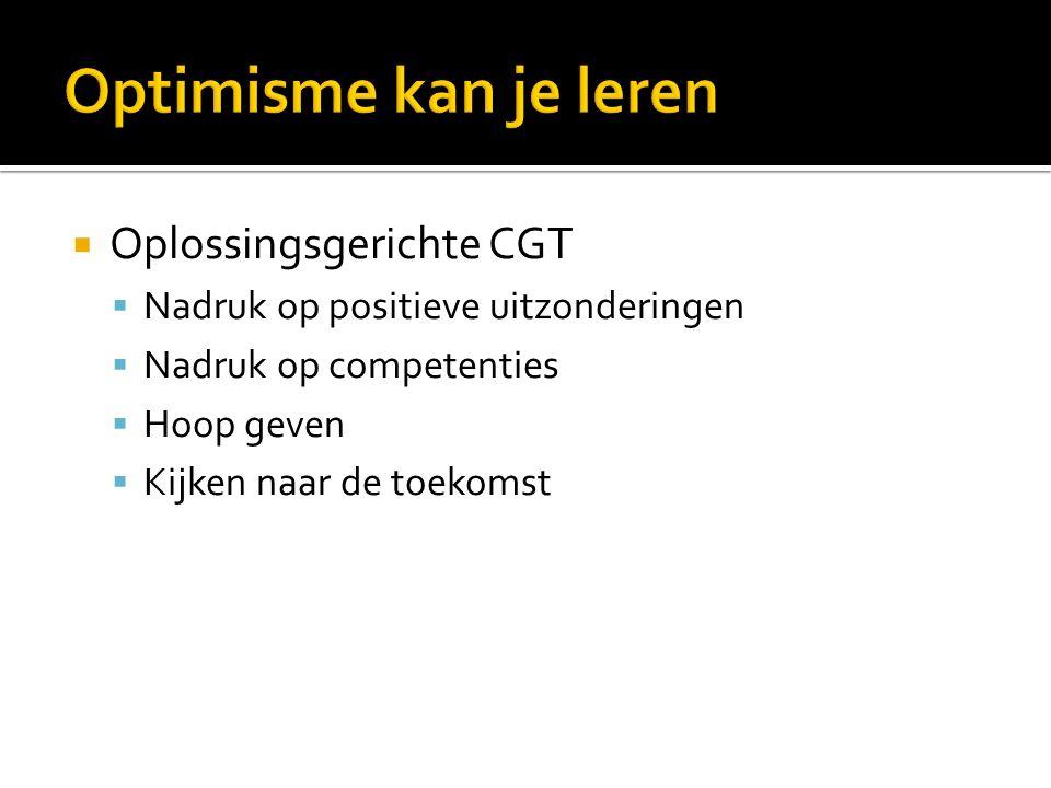  Oplossingsgerichte CGT  Nadruk op positieve uitzonderingen  Nadruk op competenties  Hoop geven  Kijken naar de toekomst