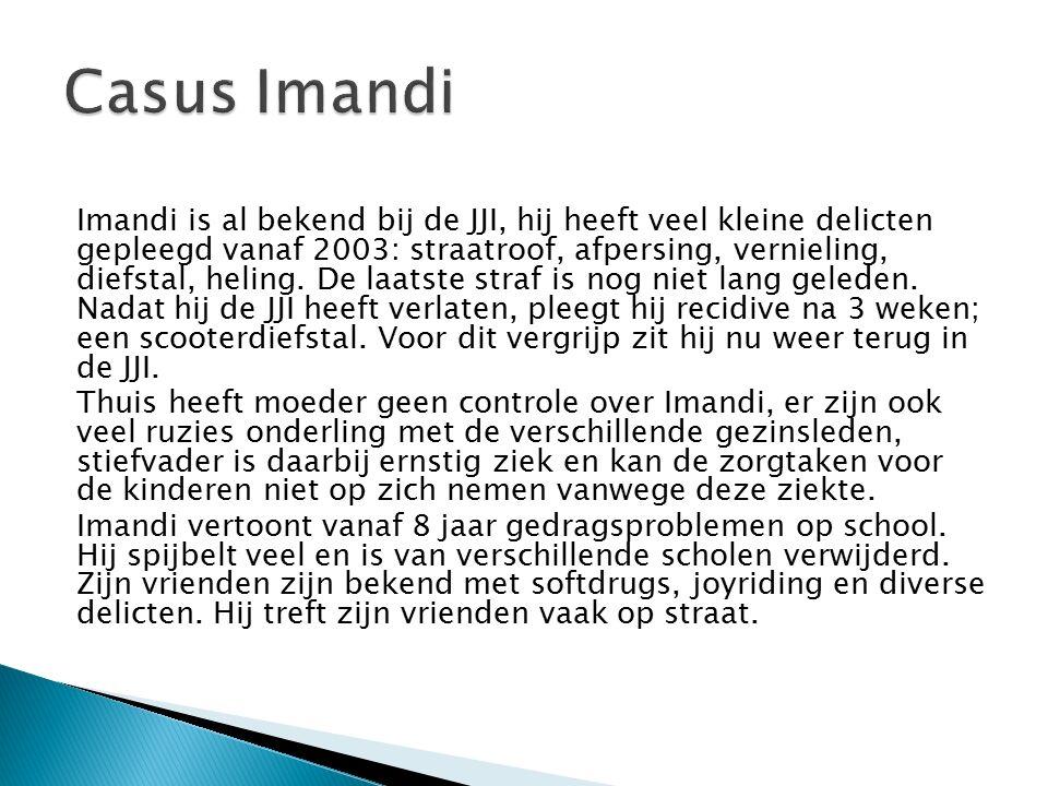 Imandi is al bekend bij de JJI, hij heeft veel kleine delicten gepleegd vanaf 2003: straatroof, afpersing, vernieling, diefstal, heling.