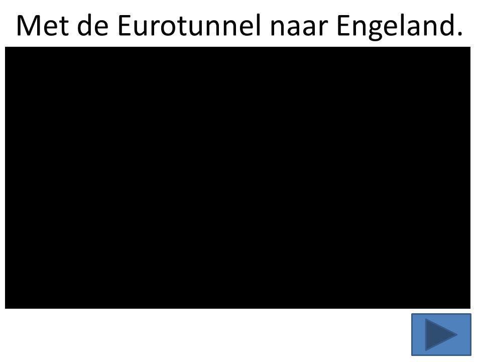 Met de Eurotunnel naar Engeland.